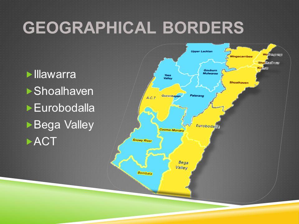 GEOGRAPHICAL BORDERS  Illawarra  Shoalhaven  Eurobodalla  Bega Valley  ACT