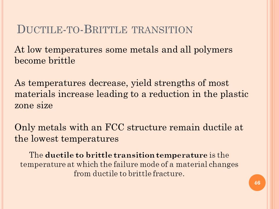D UCTILE - TO -B RITTLE TRANSITION At low temperatures some metals and all polymers become brittle As temperatures decrease, yield strengths of most m