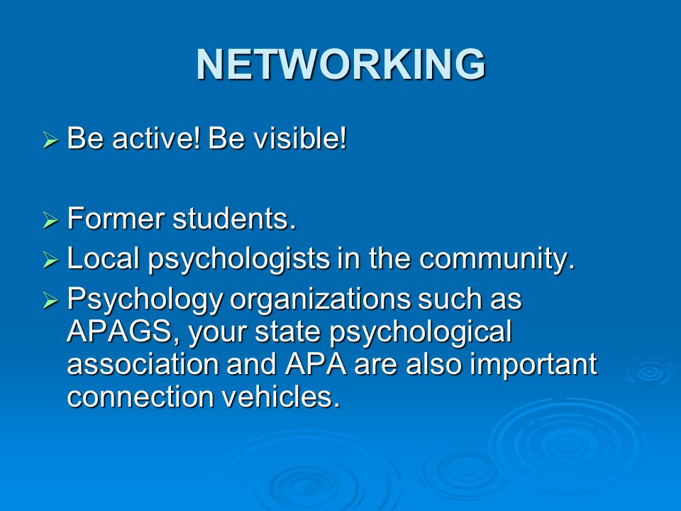 NETWORKING  Be active. Be visible.  Former students.