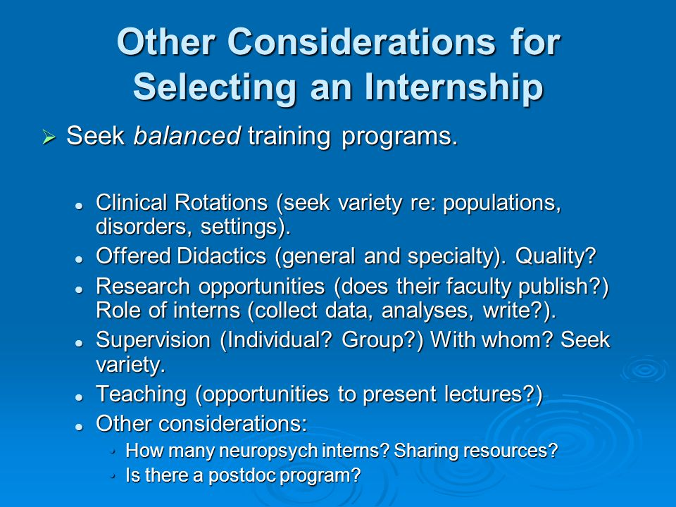Other Considerations for Selecting an Internship  Seek balanced training programs.