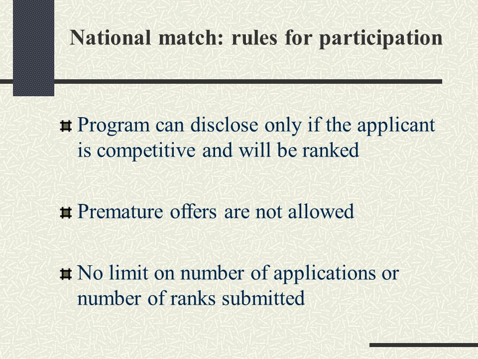 National match: rules for participation Program can disclose only if the applicant is competitive and will be ranked Premature offers are not allowed No limit on number of applications or number of ranks submitted