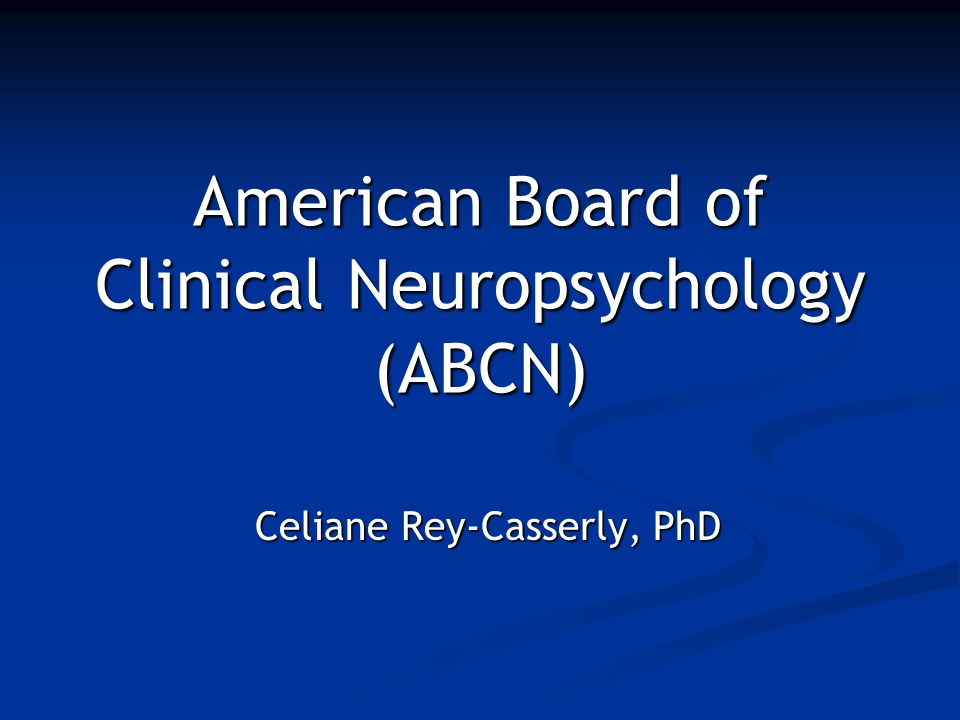 American Board of Clinical Neuropsychology (ABCN) Celiane Rey-Casserly, PhD