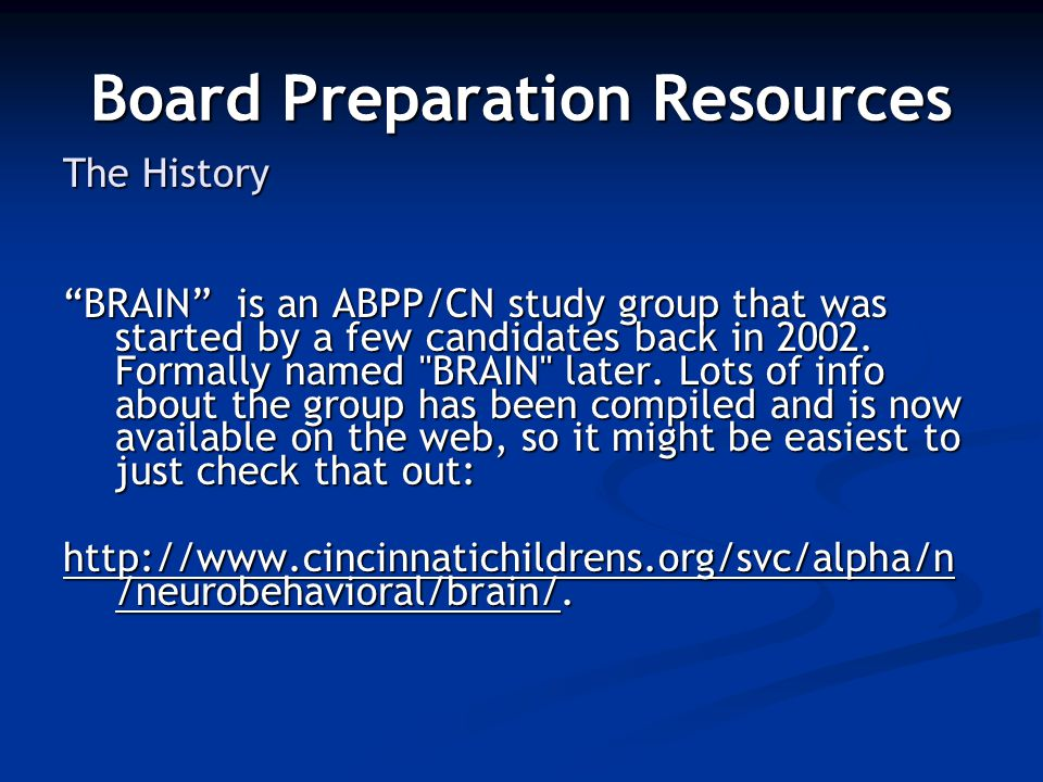Board Preparation Resources The History BRAIN is an ABPP/CN study group that was started by a few candidates back in 2002.