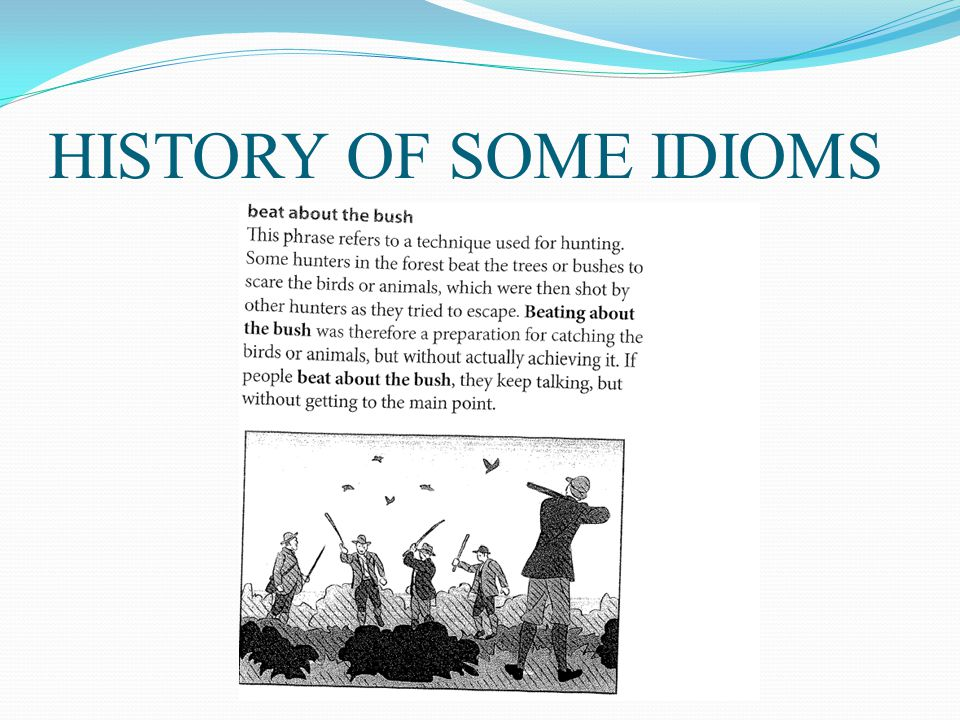HISTORY OF SOME IDIOMS