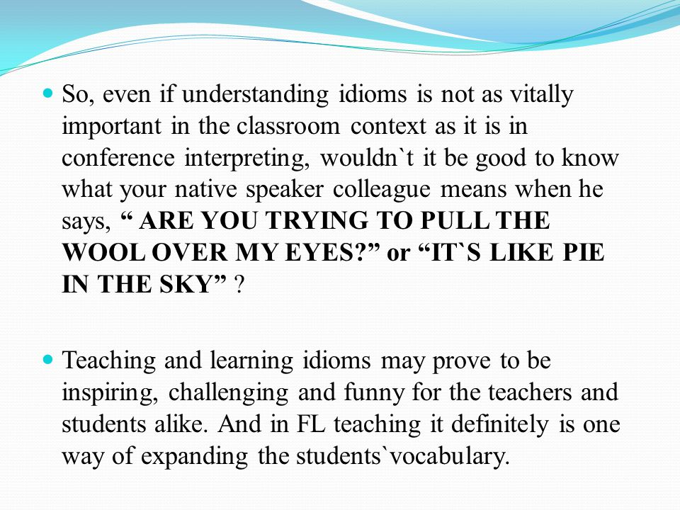 EXERCISES FOR YOUNG LEARNERS IMATCH THE IDIOMS IN THE TWO COLUMS: 1.