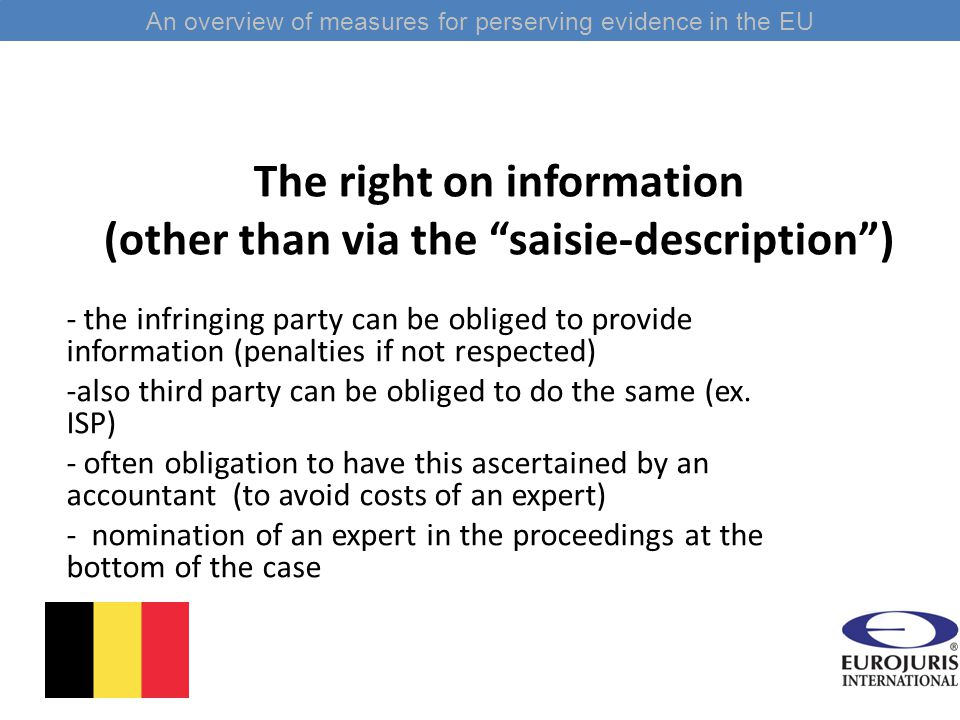 The right on information (other than via the saisie-description ) - the infringing party can be obliged to provide information (penalties if not respected) -also third party can be obliged to do the same (ex.