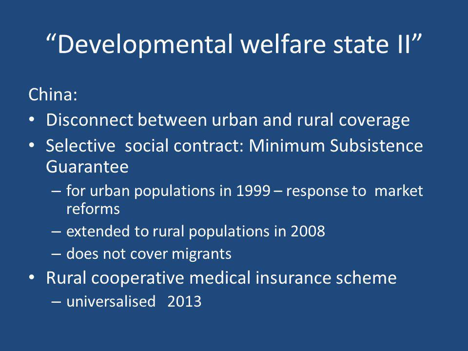 """""""Developmental welfare state II"""" China: Disconnect between urban and rural coverage Selective social contract: Minimum Subsistence Guarantee – for urb"""