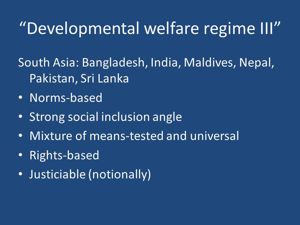 """Developmental welfare regime III"" South Asia: Bangladesh, India, Maldives, Nepal, Pakistan, Sri Lanka Norms-based Strong social inclusion angle Mixtu"