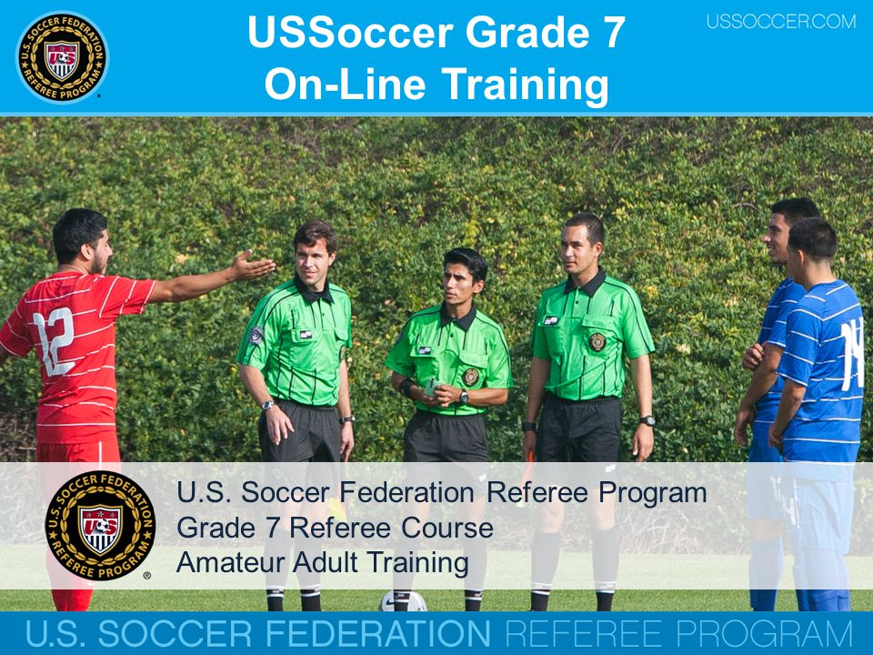 USSoccer Grade 7 On-Line Training U.S. Soccer Federation Referee Program Grade 7 Referee Course Amateur Adult Training
