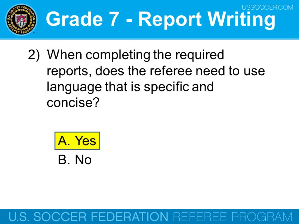 Grade 7 - Report Writing 3) When reporting the description of an incident or offense, what should the referee be sure to cover.