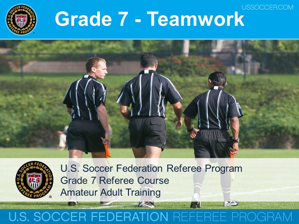 Grade 7 - Assistant Referees 5)On all free kicks within 20-25 yards of the goal the lead AR should run down and be positioned on the goal-line in order to serve as a goal judge, unless directed otherwise by the Referee.