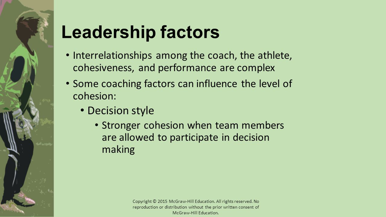 Leadership factors Interrelationships among the coach, the athlete, cohesiveness, and performance are complex Some coaching factors can influence the