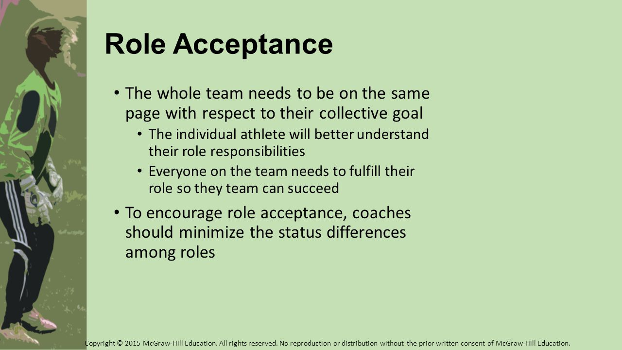 Role Acceptance The whole team needs to be on the same page with respect to their collective goal The individual athlete will better understand their