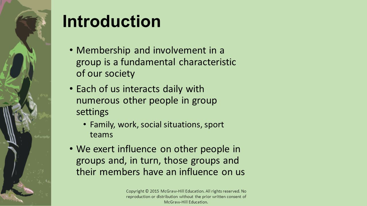 Team Factors Cohesion is influenced by: Structural characteristics Roles and norms Processes that take place between group members Group goals, communication Group performance outcomes Copyright © 2015 Copyright © 2015 McGraw-Hill Education.