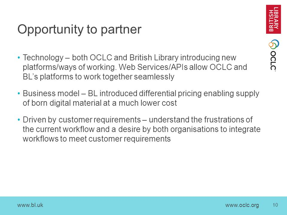 www.bl.uk 10 www.oclc.org Opportunity to partner Technology – both OCLC and British Library introducing new platforms/ways of working. Web Services/AP
