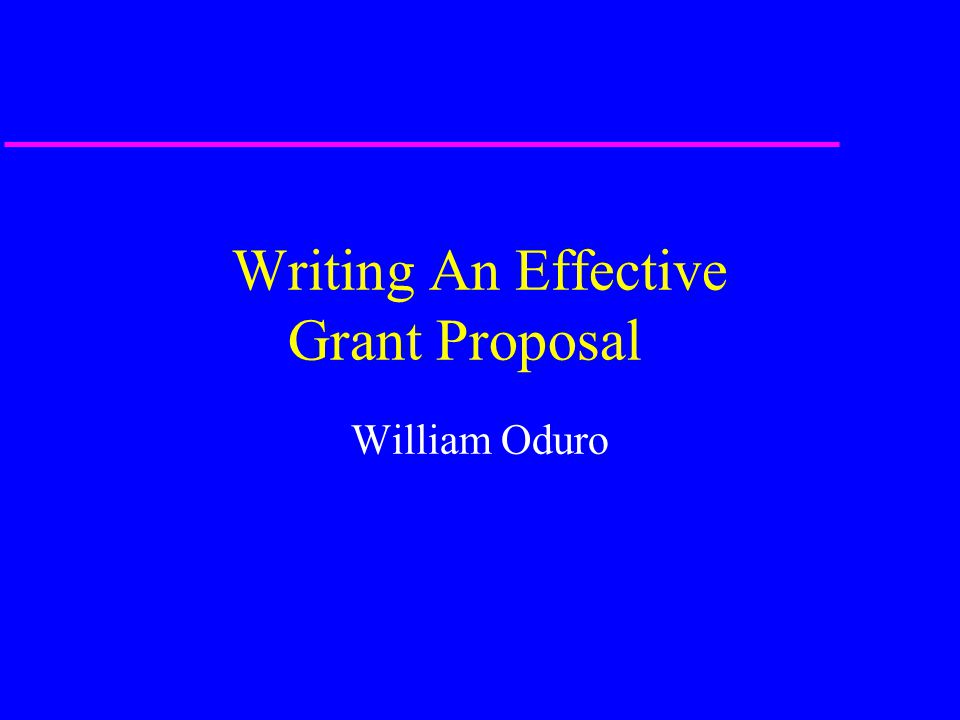 Writing An Effective Grant Proposal William Oduro