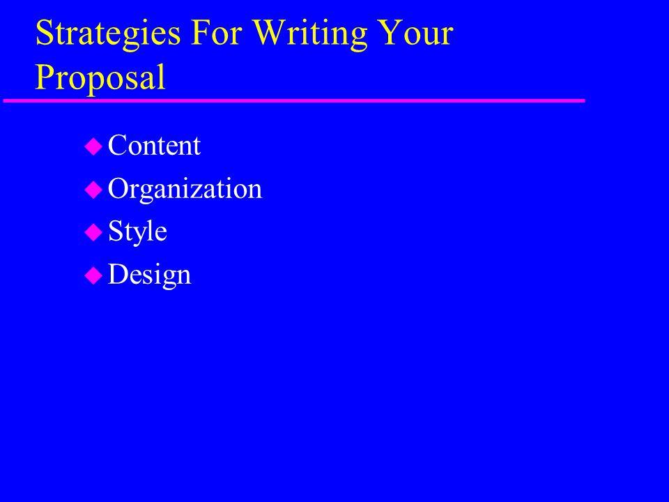 Strategies For Writing Your Proposal u Content u Organization u Style u Design