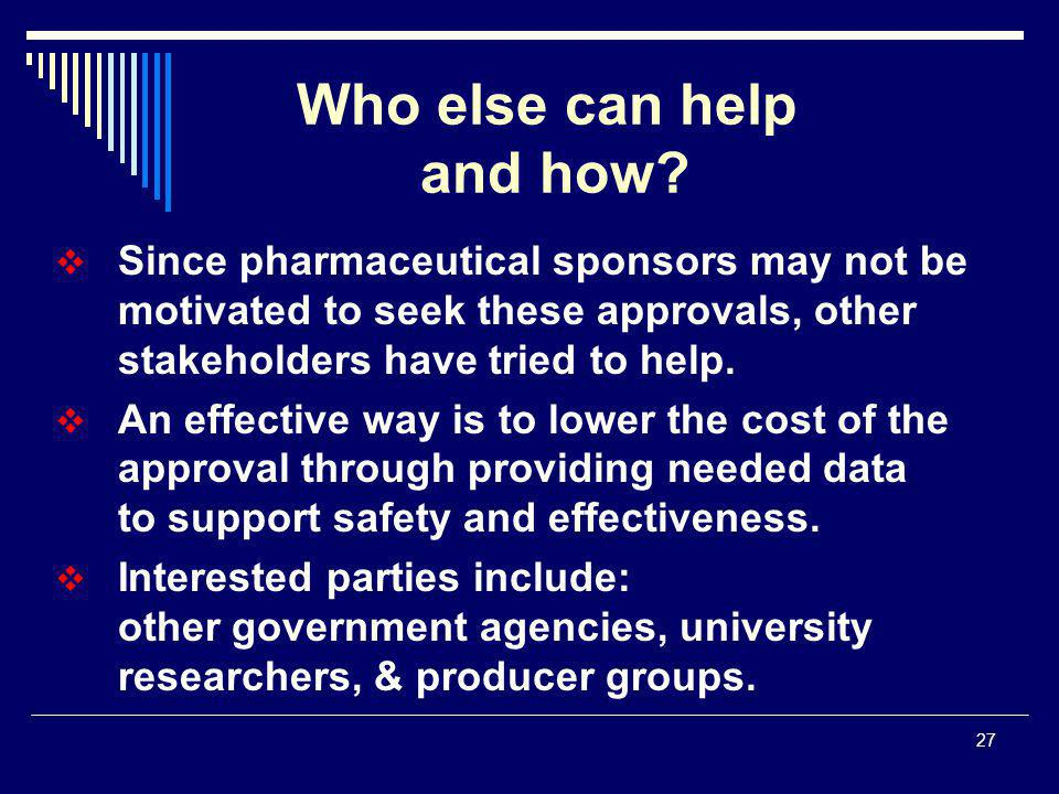 27  Since pharmaceutical sponsors may not be motivated to seek these approvals, other stakeholders have tried to help.