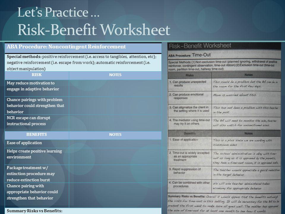 Let's Practice … Risk-Benefit Worksheet ABA Procedure: Noncontingent Reinforcement Special methods: positive reinforcement (i.e.