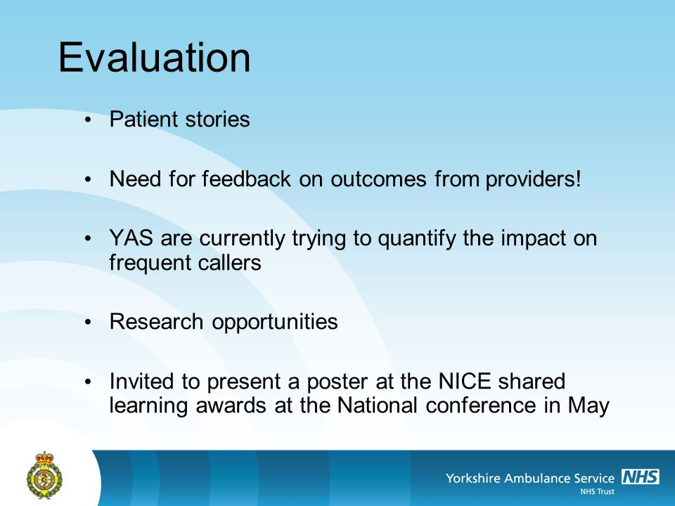 Evaluation Patient stories Need for feedback on outcomes from providers! YAS are currently trying to quantify the impact on frequent callers Research