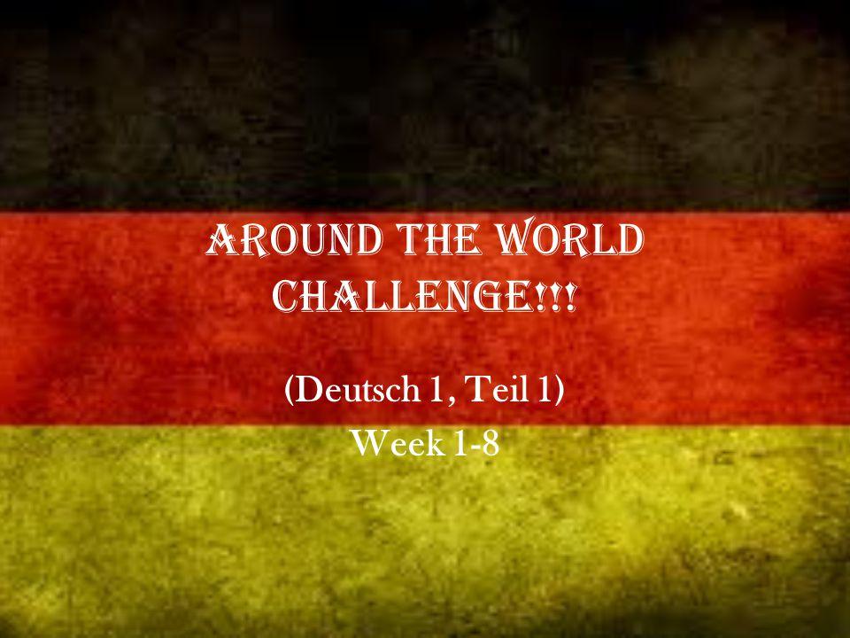 Around the World Challenge!!! (Deutsch 1, Teil 1) Week 1-8