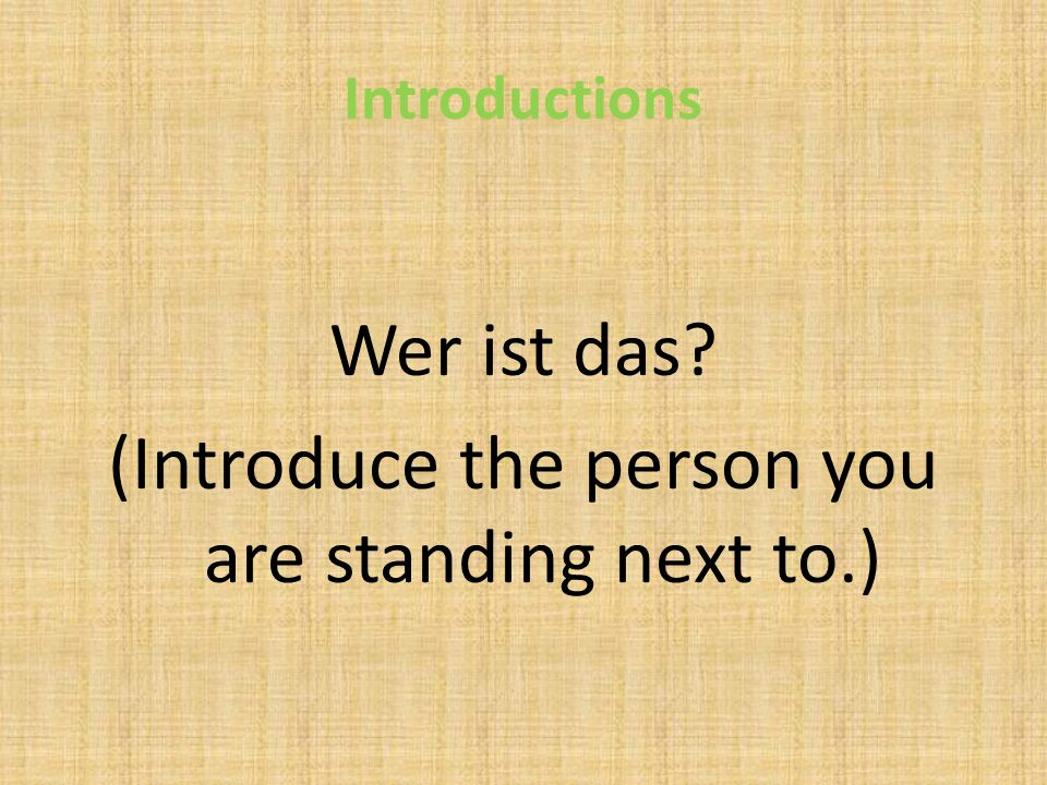 Introductions Wer ist das (Introduce the person you are standing next to.)