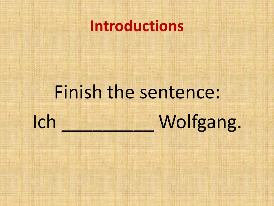 Introductions Finish the sentence: Ich _________ Wolfgang.