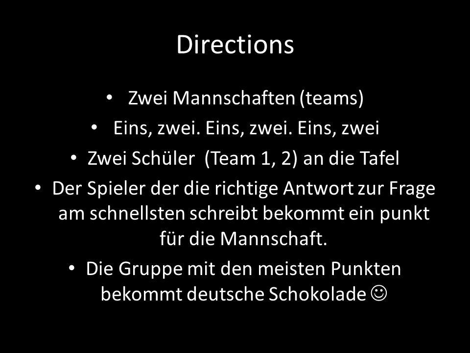 Directions Zwei Mannschaften (teams) Eins, zwei. Eins, zwei.