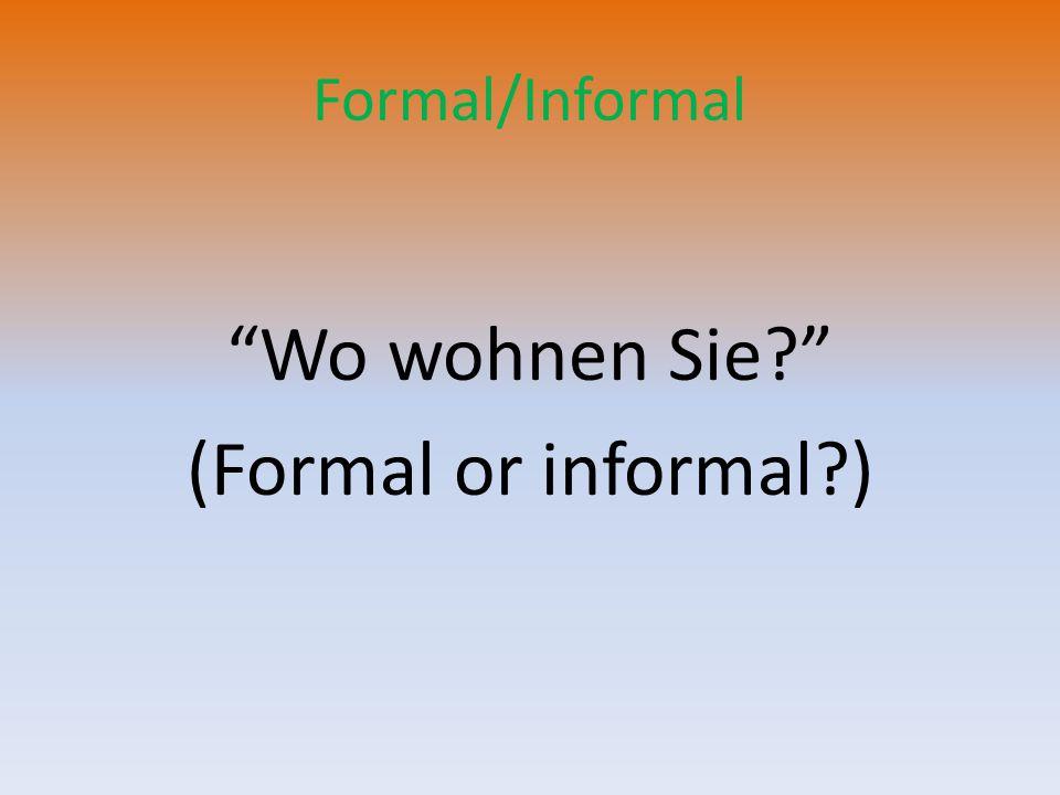 Formal/Informal Wo wohnen Sie (Formal or informal )