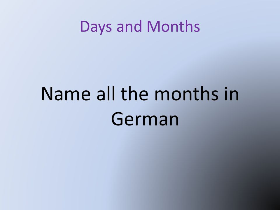 Days and Months Name all the months in German
