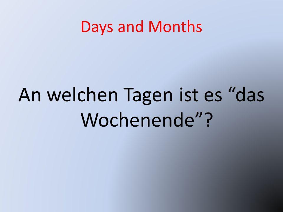 Days and Months An welchen Tagen ist es das Wochenende