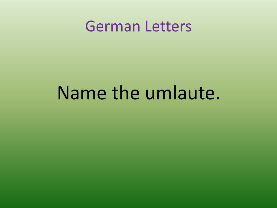 German Letters Name the umlaute.