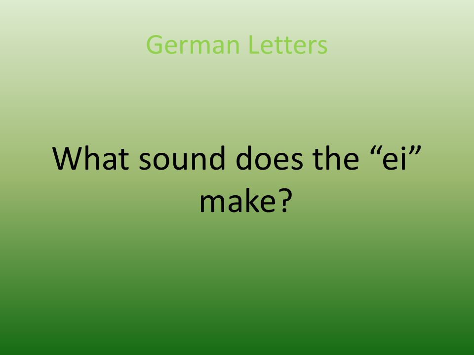 German Letters What sound does the ei make