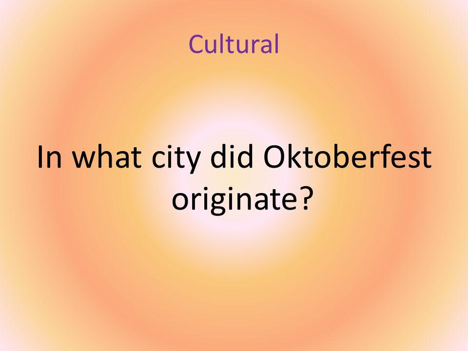 Cultural In what city did Oktoberfest originate