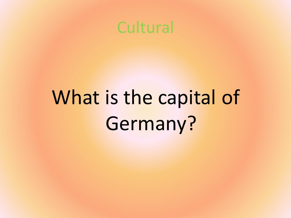 Cultural What is the capital of Germany