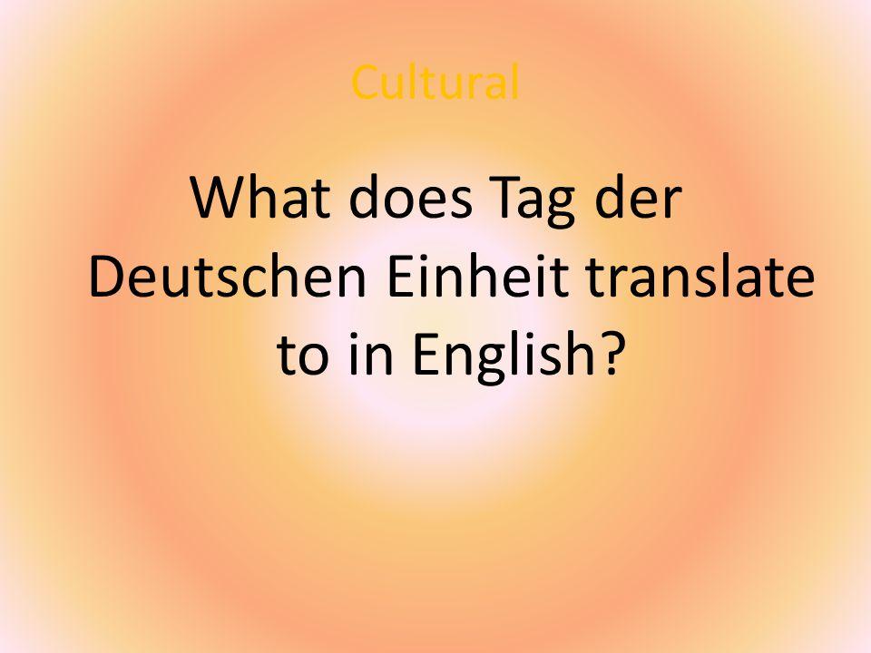 Cultural What does Tag der Deutschen Einheit translate to in English