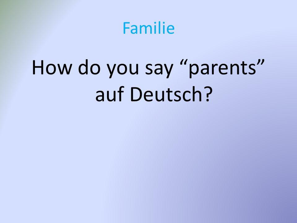 Familie How do you say parents auf Deutsch