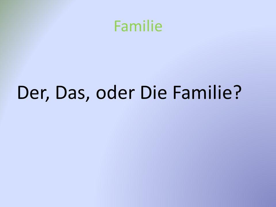 Familie Der, Das, oder Die Familie