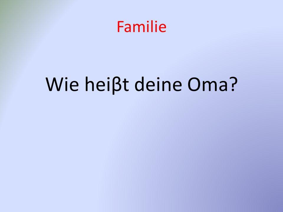 Familie Wie heiβt deine Oma