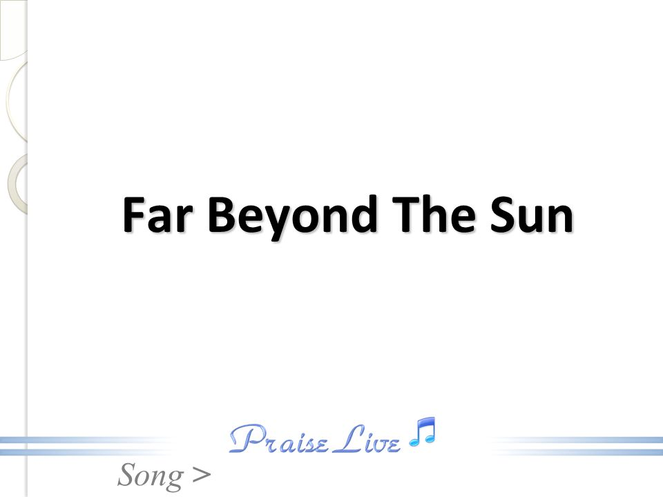 Song > Far Beyond The Sun