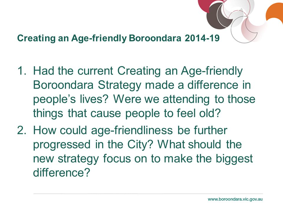 1.Had the current Creating an Age-friendly Boroondara Strategy made a difference in people's lives.