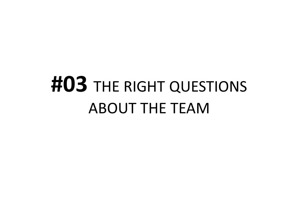 #03 THE RIGHT QUESTIONS ABOUT THE TEAM