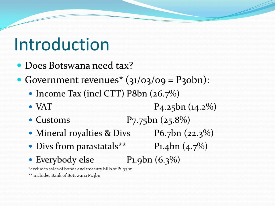 Sources of tax revenue Income Tax including; Withholding Tax (PAYE) Other Withholding Tax Capital Gains Tax Capital Transfer Tax Value Added Tax Customs & Excise (CCU)