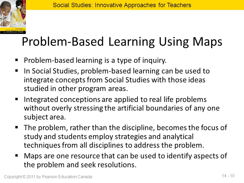 Problem-Based Learning Using Maps  Problem-based learning is a type of inquiry.  In Social Studies, problem-based learning can be used to integrate