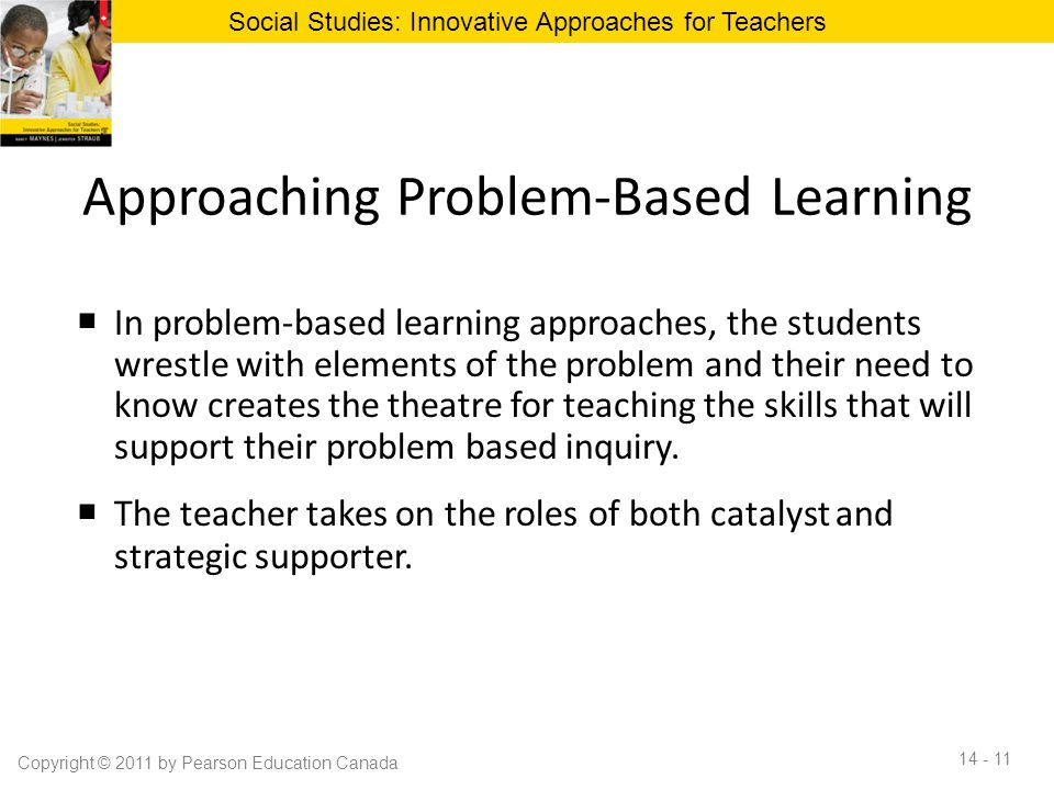 Approaching Problem-Based Learning  In problem-based learning approaches, the students wrestle with elements of the problem and their need to know cr