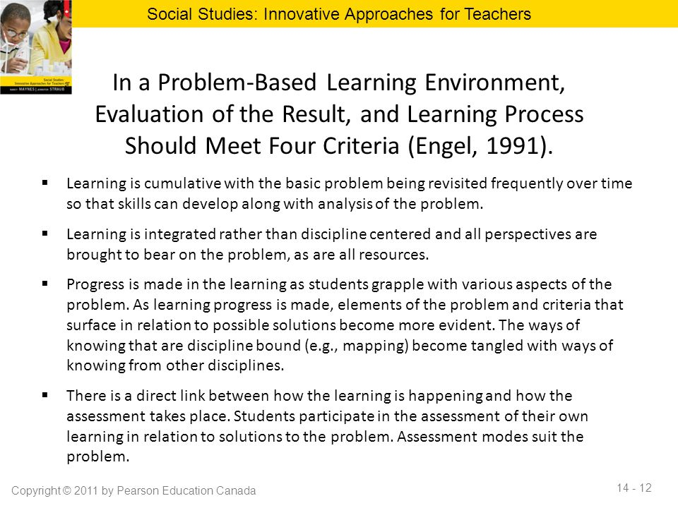 In a Problem-Based Learning Environment, Evaluation of the Result, and Learning Process Should Meet Four Criteria (Engel, 1991).  Learning is cumulat