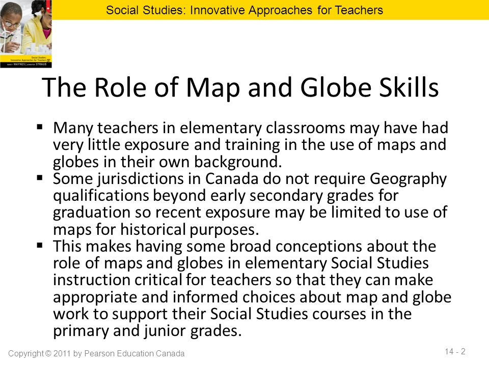The Role of Map and Globe Skills  Many teachers in elementary classrooms may have had very little exposure and training in the use of maps and globes