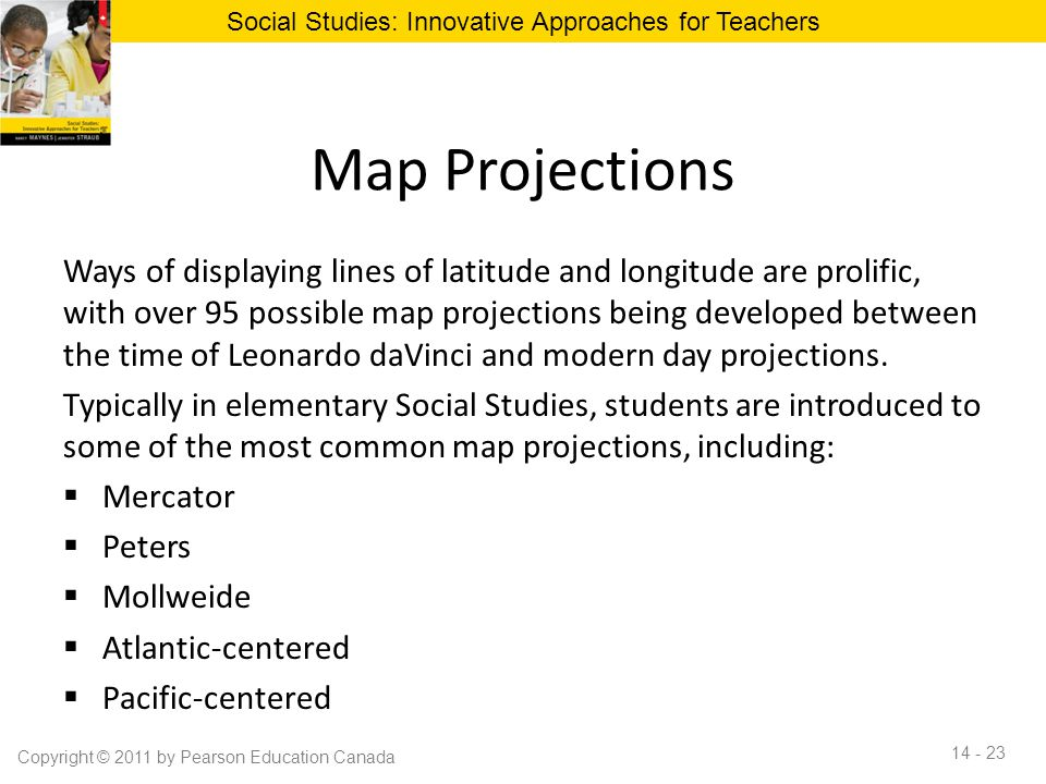 Map Projections Ways of displaying lines of latitude and longitude are prolific, with over 95 possible map projections being developed between the time of Leonardo daVinci and modern day projections.