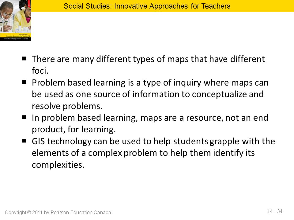  There are many different types of maps that have different foci.  Problem based learning is a type of inquiry where maps can be used as one source