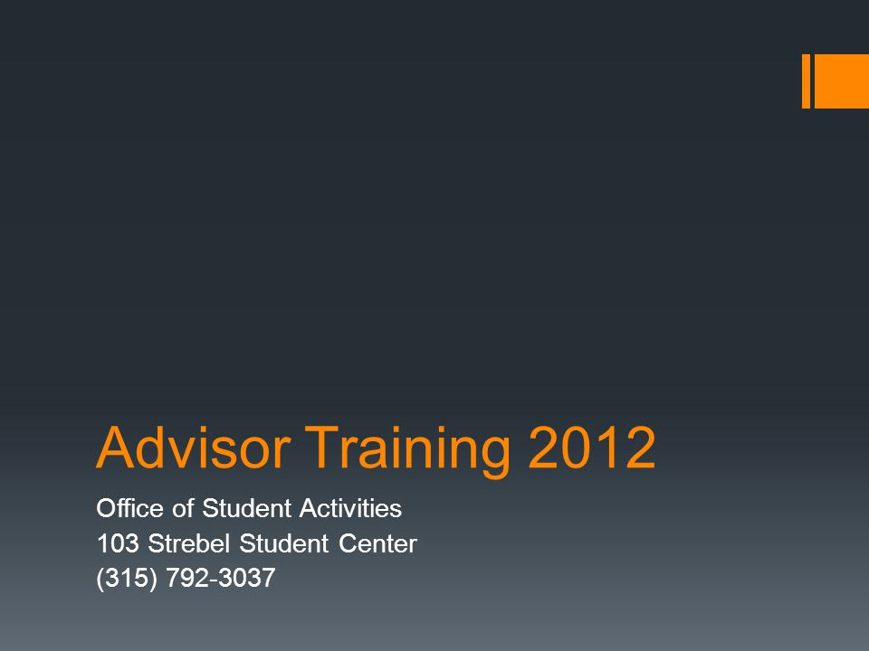 Advisor Training 2012 Office of Student Activities 103 Strebel Student Center (315) 792-3037
